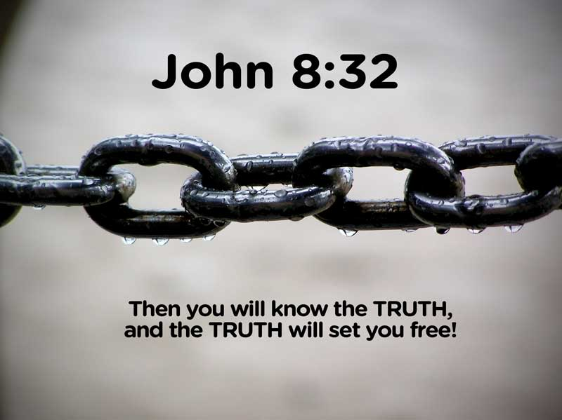 and you shall know the truth and the truth shall make you free