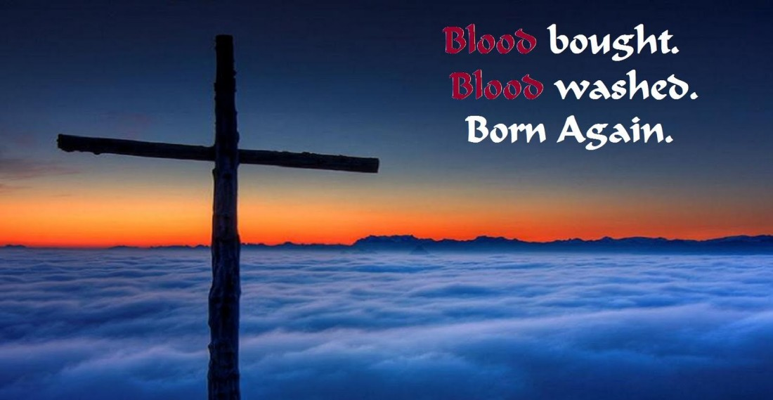 blood bought, washed, born again of the Holy Spirit and God's Word