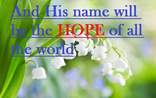 His name is HOPE for all the world